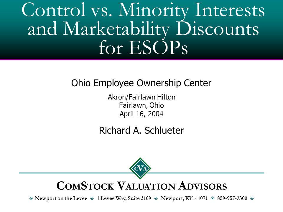 Control vs. Minority Interests and Marketability Discounts for ESOPs Ohio Employee Ownership Center Akron/Fairlawn Hilton Fairlawn, Ohio April 16, 200