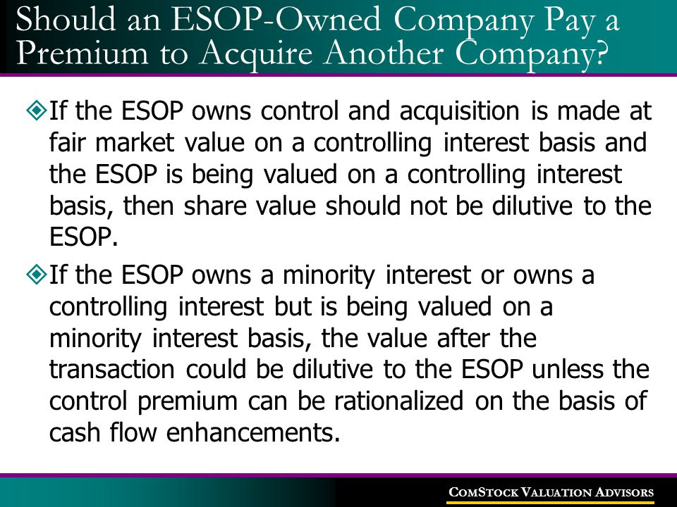 C OM S TOCK V ALUATION A DVISORS Should an ESOP-Owned Company Pay a Premium to Acquire Another Company?  If the ESOP owns control and acquisition is