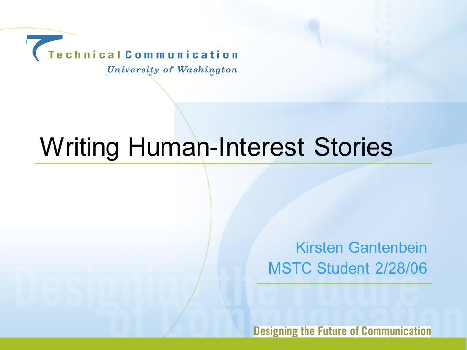 Writing Human-Interest Stories Kirsten Gantenbein MSTC Student 2/28/06
