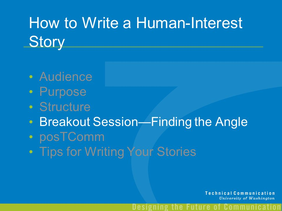 How to Write a Human-Interest Story Audience Purpose Structure Breakout Session—Finding the Angle posTComm Tips for Writing Your Stories
