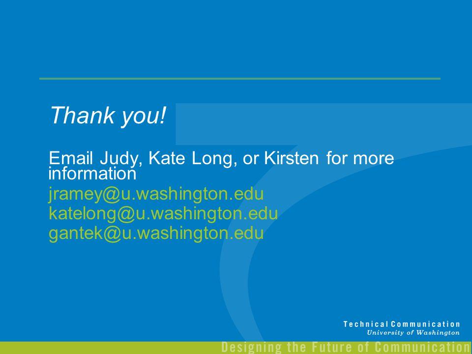 Thank you! Email Judy, Kate Long, or Kirsten for more information jramey@u.washington.edu katelong@u.washington.edu gantek@u.washington.edu