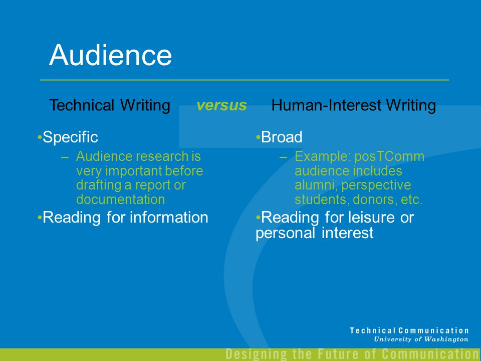 Audience Specific –Audience research is very important before drafting a report or documentation Reading for information Broad –Example: posTComm audi