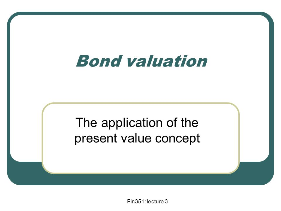 Coupon bond The price of a coupon bond is the Present Value of all cash flows generated by the bond (i.e.
