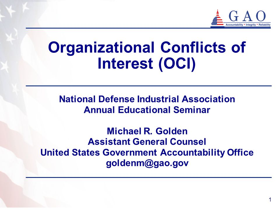1 Organizational Conflicts of Interest (OCI) National Defense Industrial Association Annual Educational Seminar Michael R. Golden Assistant General Co