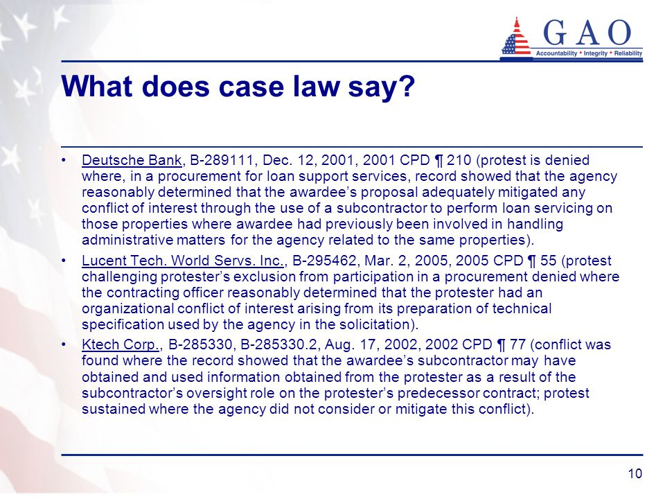 10 What does case law say? Deutsche Bank, B-289111, Dec. 12, 2001, 2001 CPD ¶ 210 (protest is denied where, in a procurement for loan support services