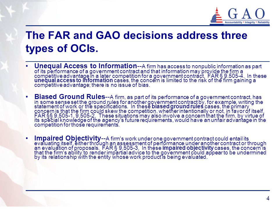 4 The FAR and GAO decisions address three types of OCIs. Unequal Access to Information-- A firm has access to nonpublic information as part of its per
