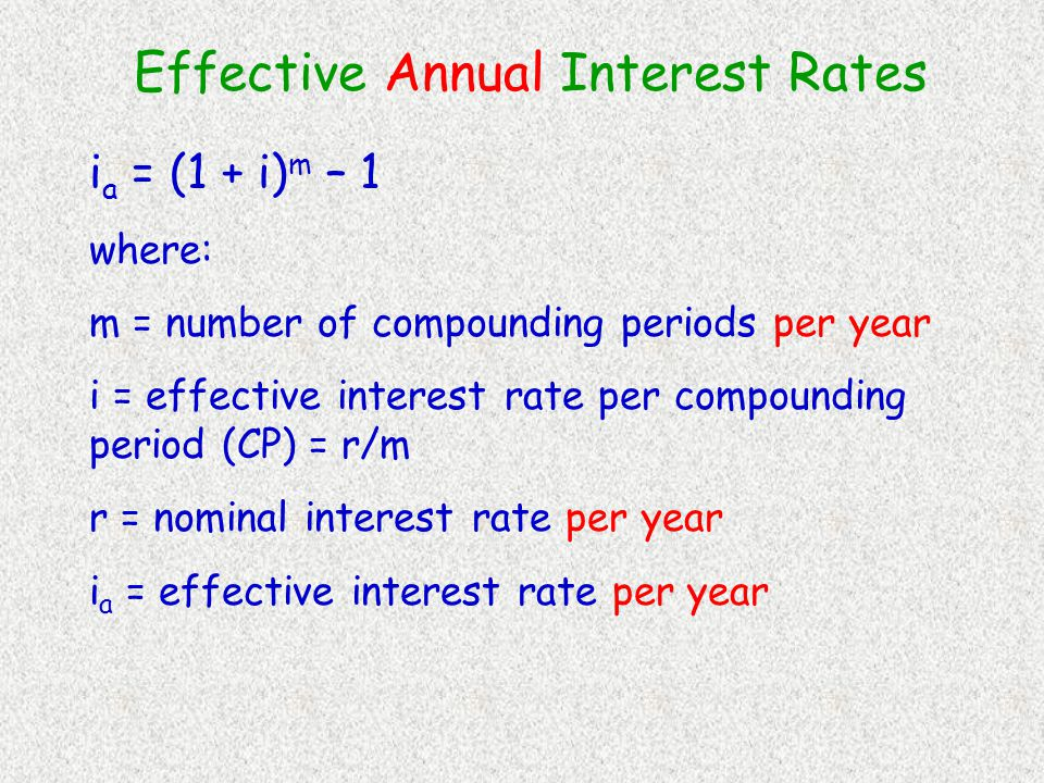 Effective Interest Rates All the interest formulas, factors, tabulated values, and spreadsheet relations must have the effective interest rate to properly account for the time value of money.