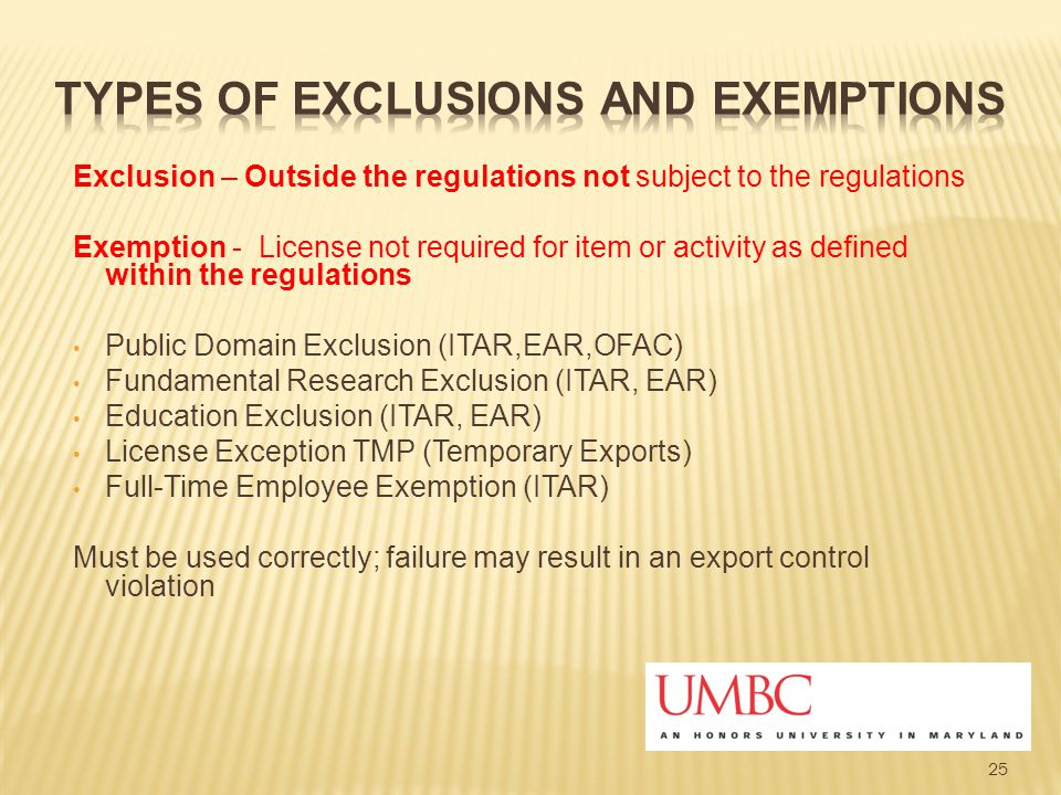 Exclusion – Outside the regulations not subject to the regulations Exemption - License not required for item or activity as defined within the regulat