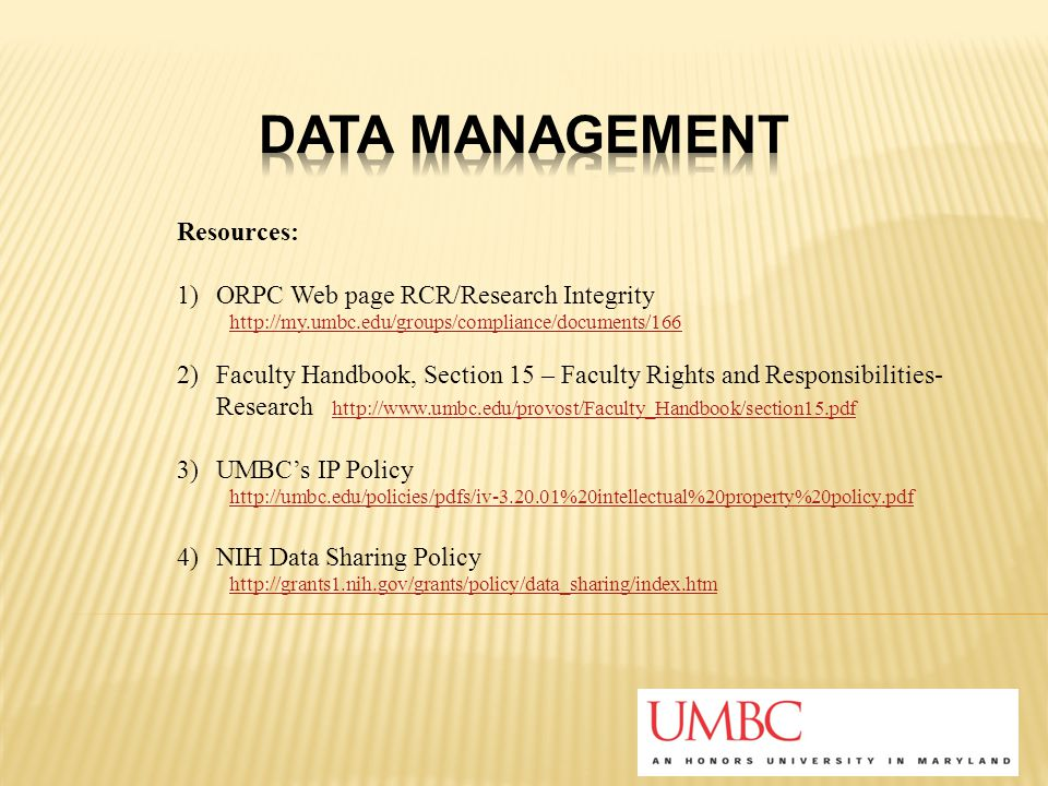 Resources: 1)ORPC Web page RCR/Research Integrity http://my.umbc.edu/groups/compliance/documents/166 2)Faculty Handbook, Section 15 – Faculty Rights a