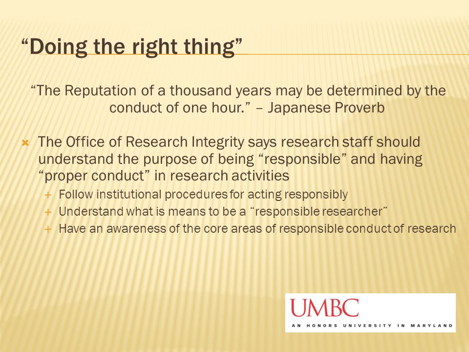 """Doing the right thing"" ""The Reputation of a thousand years may be determined by the conduct of one hour."" – Japanese Proverb  The Office of Research"