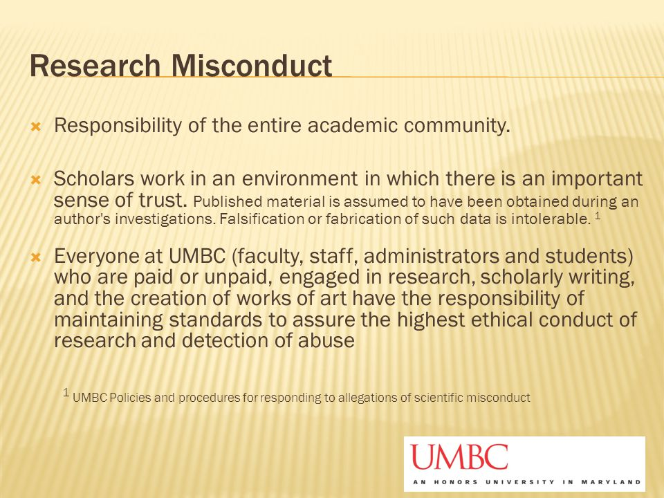 Research Misconduct  Responsibility of the entire academic community.  Scholars work in an environment in which there is an important sense of trust
