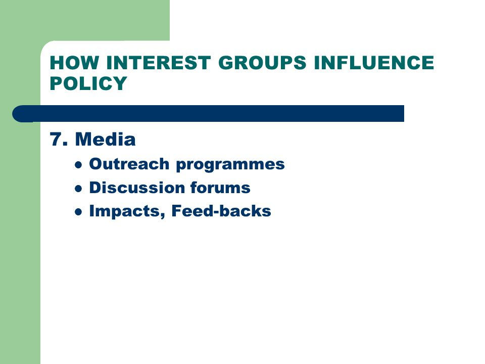 HOW INTEREST GROUPS INFLUENCE POLICY 7.