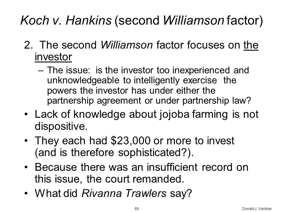 Donald J. Weidner69 Koch v. Hankins (second Williamson factor) 2.