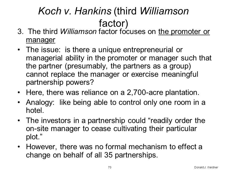 Donald J. Weidner70 Koch v. Hankins (third Williamson factor) 3.