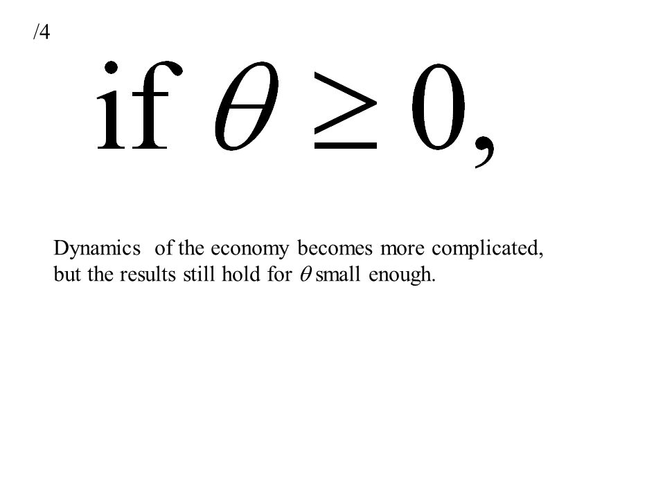 Dynamics of the economy becomes more complicated, but the results still hold for  small enough. /4