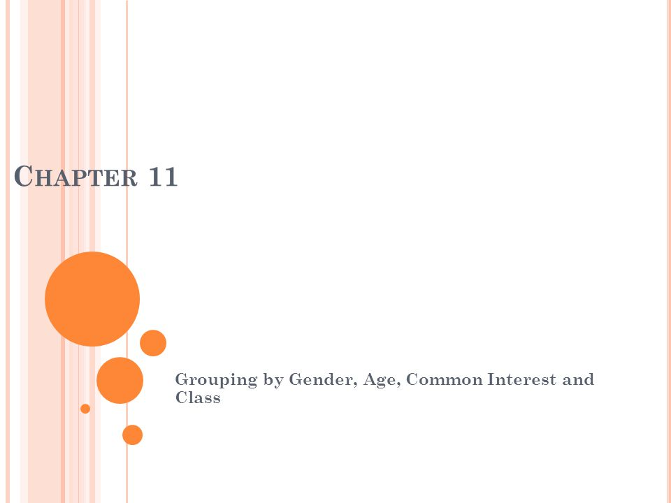 C HAPTER 11 Grouping by Gender, Age, Common Interest and Class
