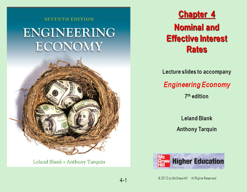 4-1 Lecture slides to accompany Engineering Economy 7 th edition Leland Blank Anthony Tarquin Chapter 4 Nominal and Effective Interest Rates © 2012 by McGraw-Hill All Rights Reserved