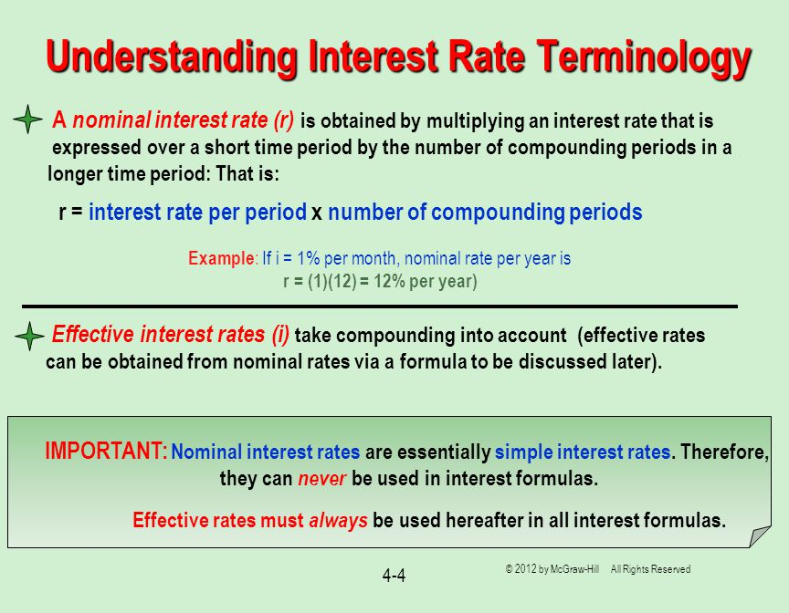 4-4 Understanding Interest Rate Terminology A nominal interest rate (r) is obtained by multiplying an interest rate that is expressed over a short tim