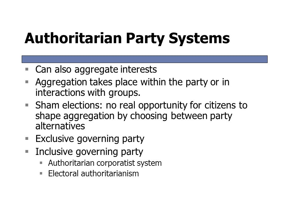 Authoritarian Party Systems  Can also aggregate interests  Aggregation takes place within the party or in interactions with groups.