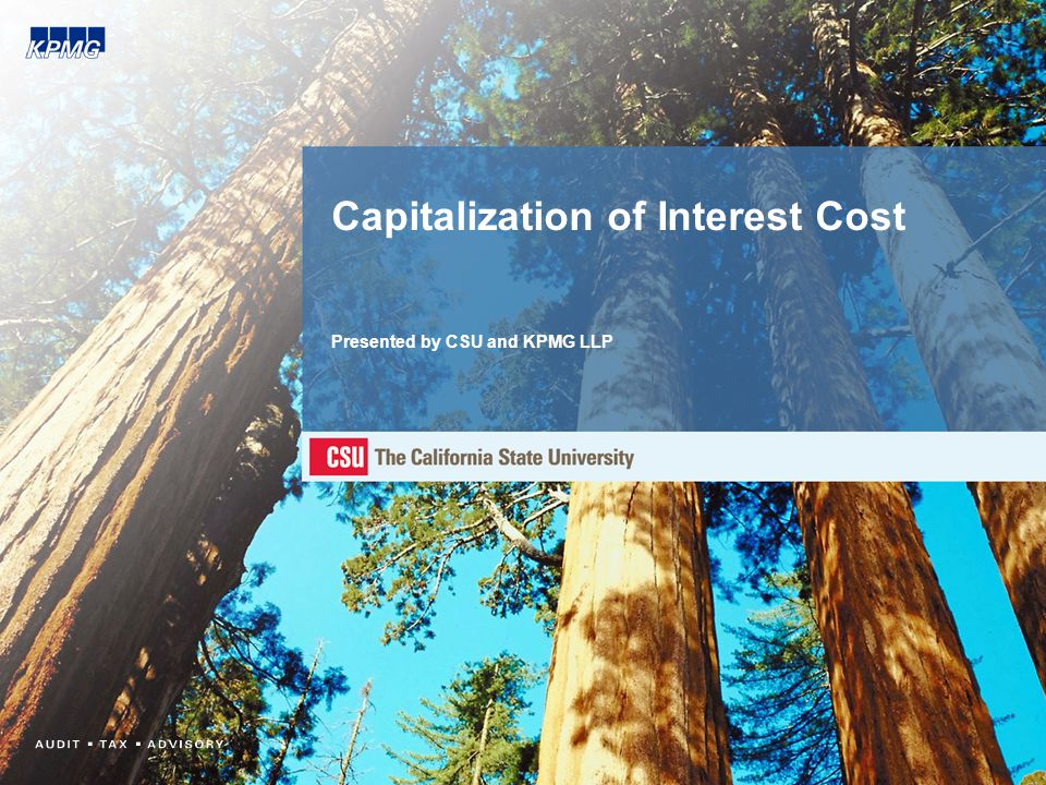 Capitalization of Interest Cost Presented by CSU and KPMG LLP