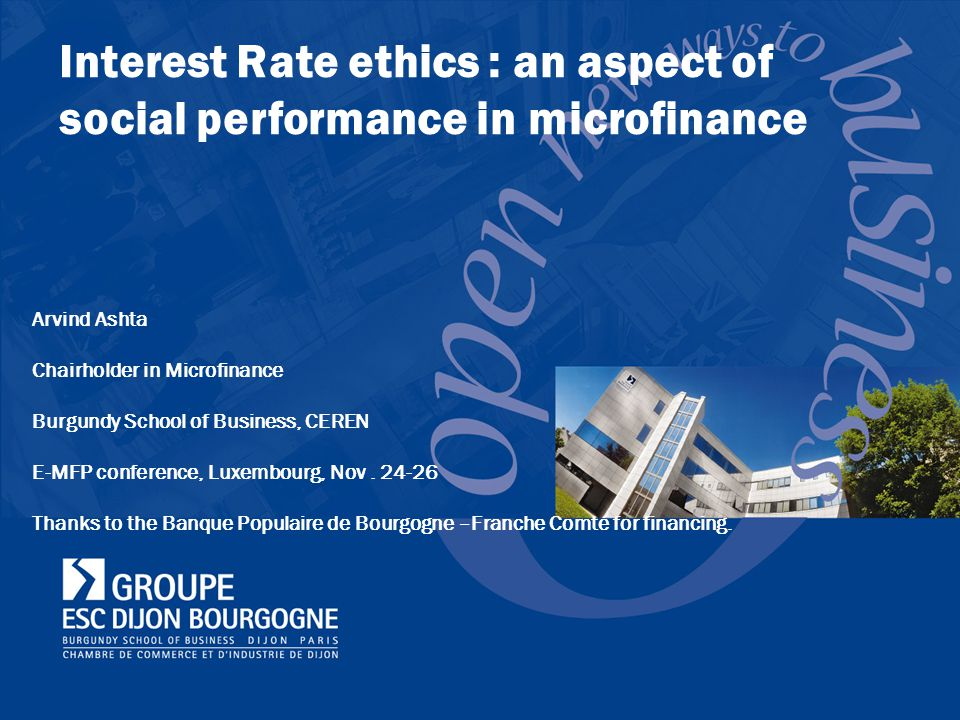 Interest Rate ethics : an aspect of social performance in microfinance Arvind Ashta Chairholder in Microfinance Burgundy School of Business, CEREN E-M