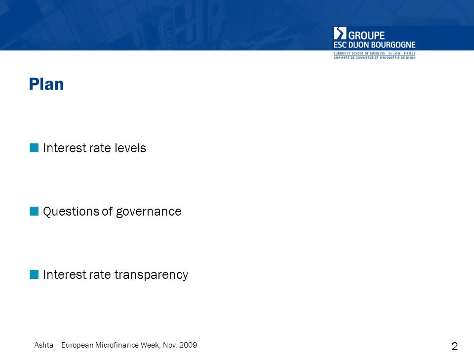 2 Ashta European Microfinance Week, Nov. 2009 Plan Interest rate levels Questions of governance Interest rate transparency