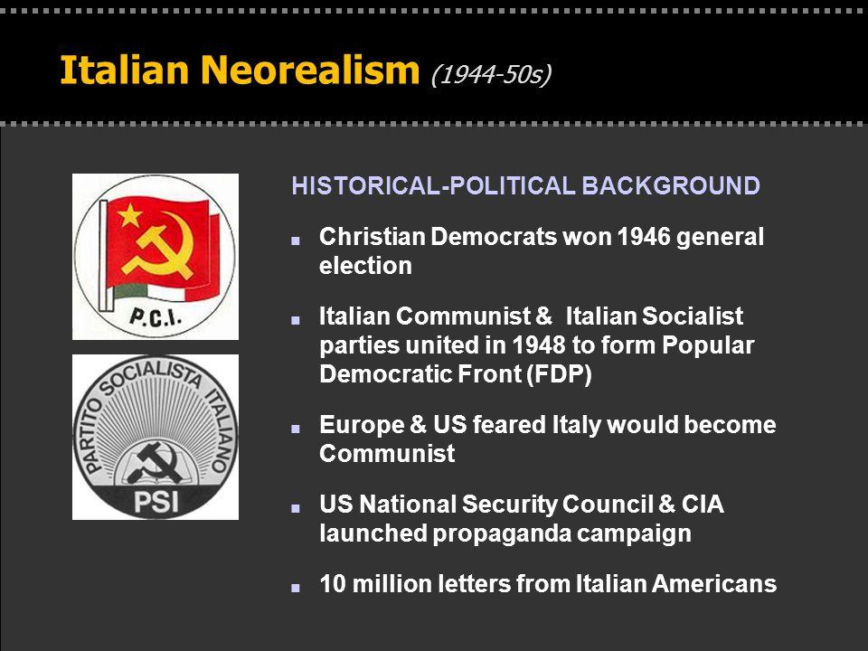 . Italian Neorealism (1944-50s) HISTORICAL-POLITICAL BACKGROUND n Christian Democrats won 1946 general election n Italian Communist & Italian Socialis