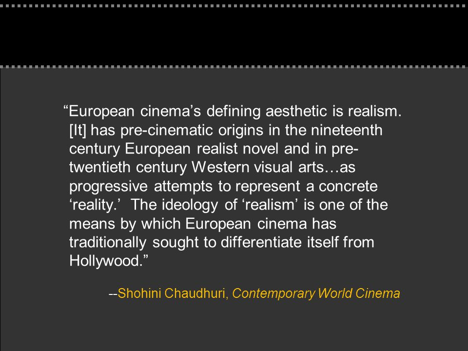 . Cinematic Realism & Marxism (1930-present) n Film as a reactionary medium n Expose the shallowness of modern capitalistic society n Real-life problems of the common man n Poverty, crime, social injustice common themes n Italian Neorealism n British Social Realism