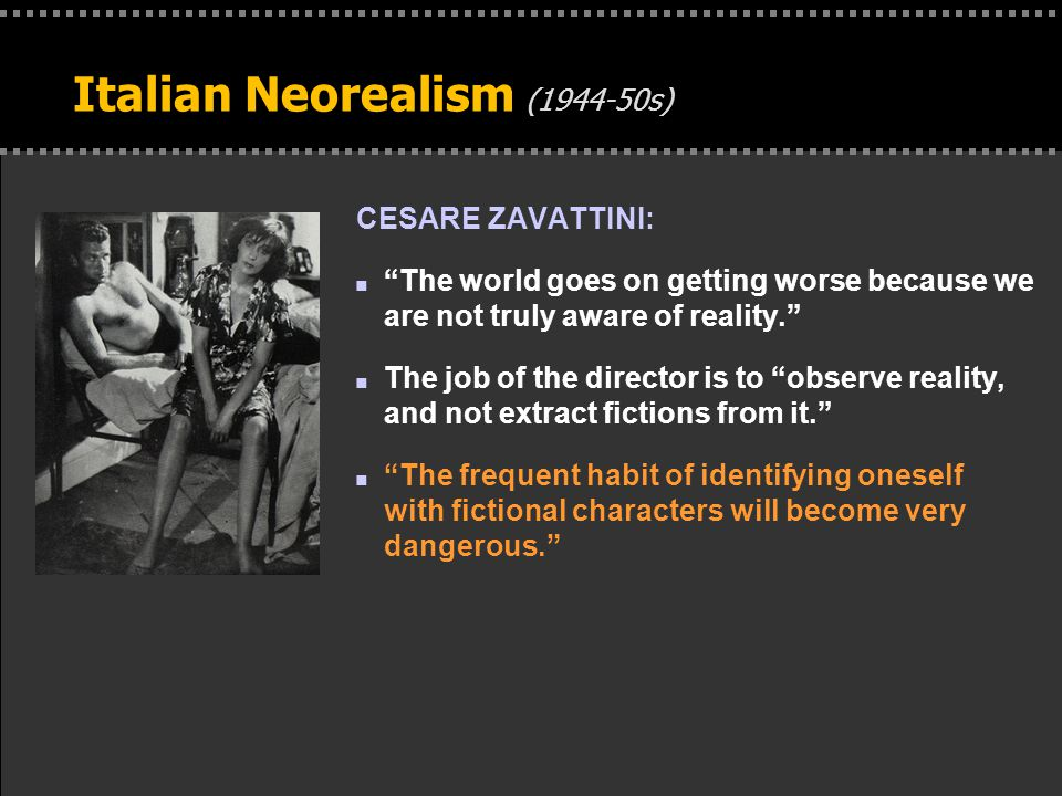 """. Italian Neorealism (1944-50s) CESARE ZAVATTINI: n """"The world goes on getting worse because we are not truly aware of reality."""" n The job of the dire"""