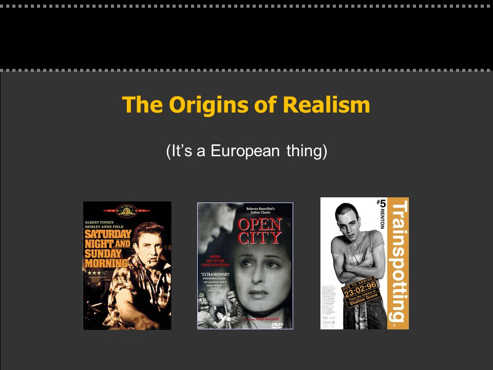 . The Origins of Realism (It's a European thing)