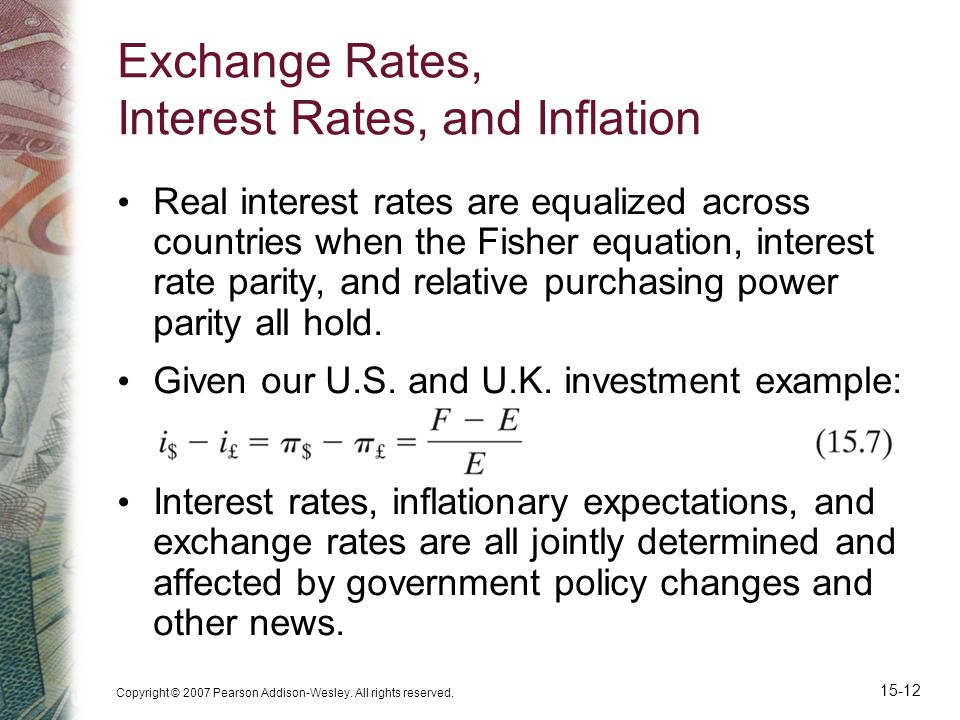 Copyright © 2007 Pearson Addison-Wesley. All rights reserved. 15-12 Exchange Rates, Interest Rates, and Inflation Real interest rates are equalized ac