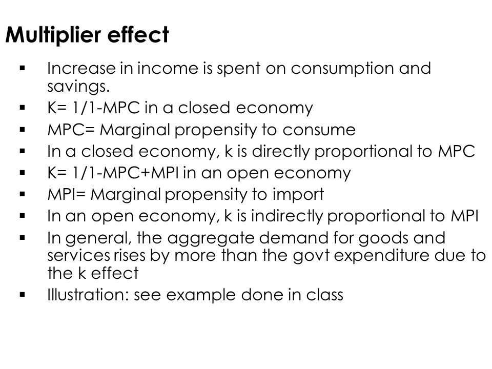 Multiplier effect  Increase in income is spent on consumption and savings.