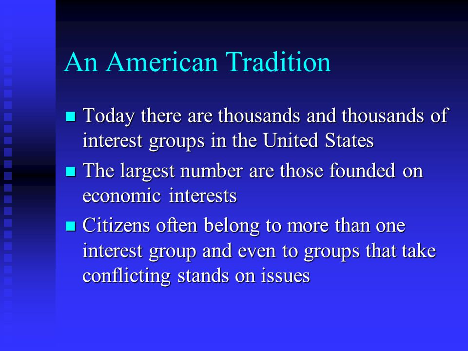 An American Tradition Today there are thousands and thousands of interest groups in the United States Today there are thousands and thousands of inter