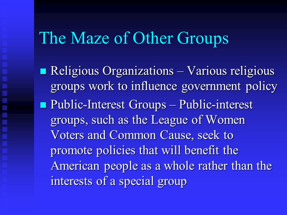 The Maze of Other Groups Religious Organizations – Various religious groups work to influence government policy Religious Organizations – Various reli