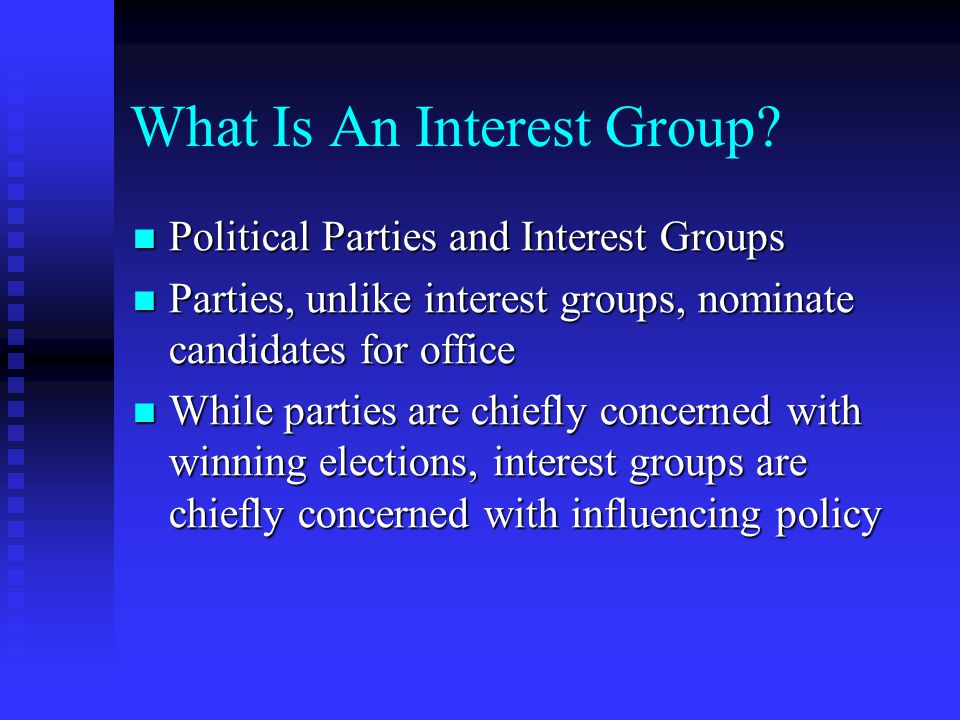 What Is An Interest Group? Political Parties and Interest Groups Political Parties and Interest Groups Parties, unlike interest groups, nominate candi