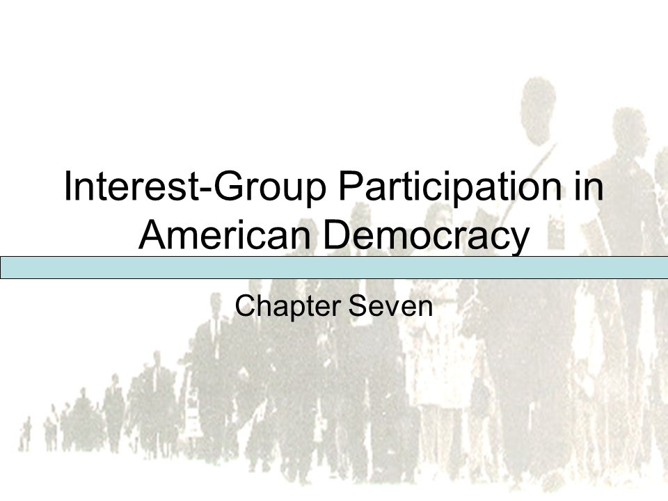 Pearson Education, Inc. © 2005 Interest-Group Participation in American Democracy Chapter Seven