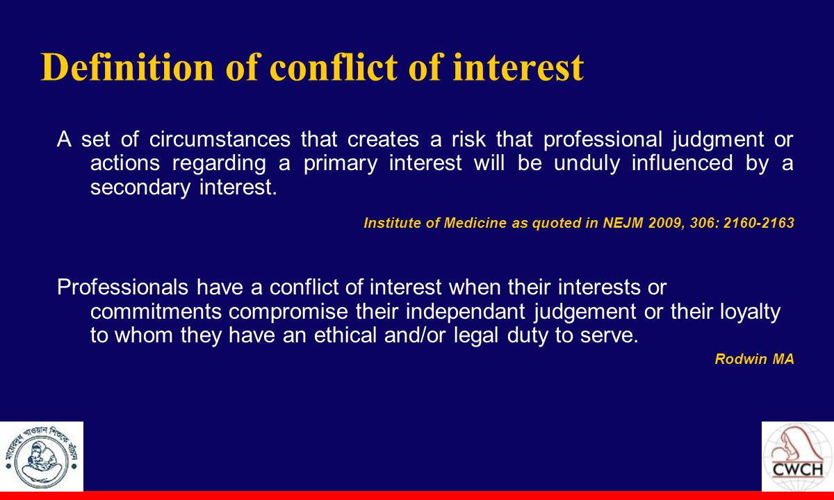 Definition of conflict of interest A set of circumstances that creates a risk that professional judgment or actions regarding a primary interest will be unduly influenced by a secondary interest.