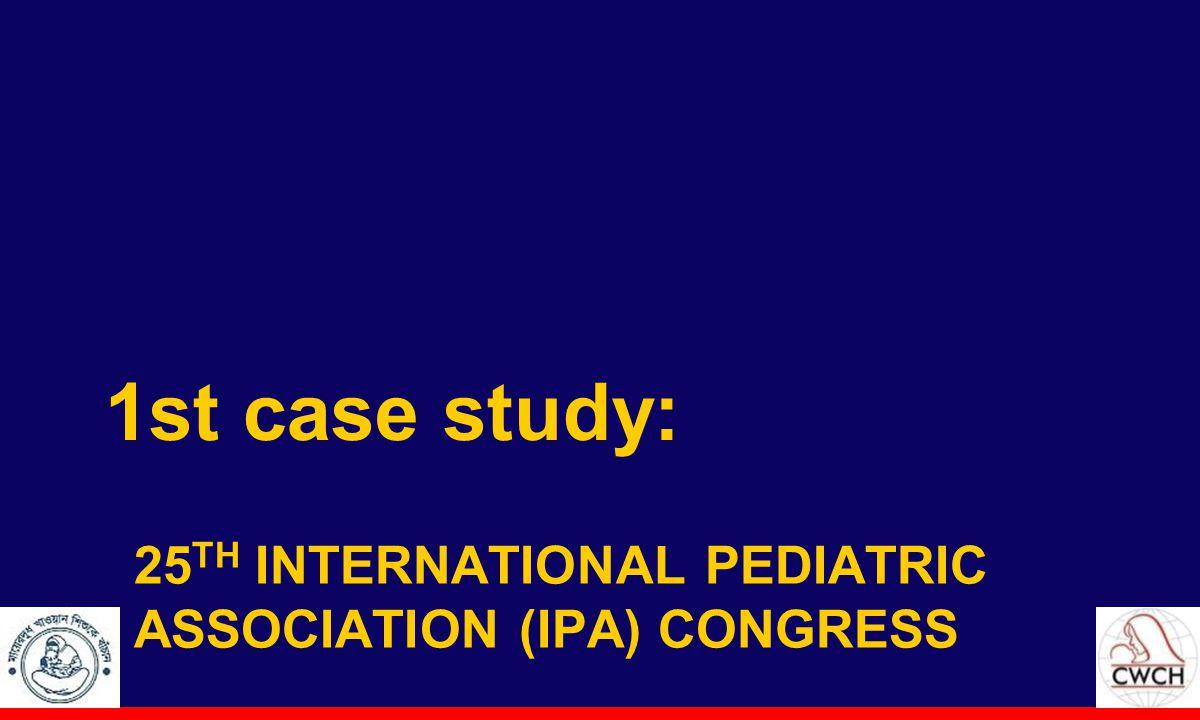 25 TH INTERNATIONAL PEDIATRIC ASSOCIATION (IPA) CONGRESS 1st case study: