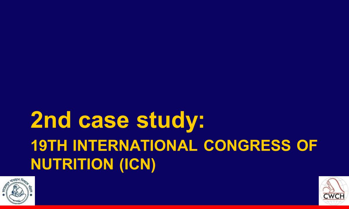 19TH INTERNATIONAL CONGRESS OF NUTRITION (ICN) 2nd case study: