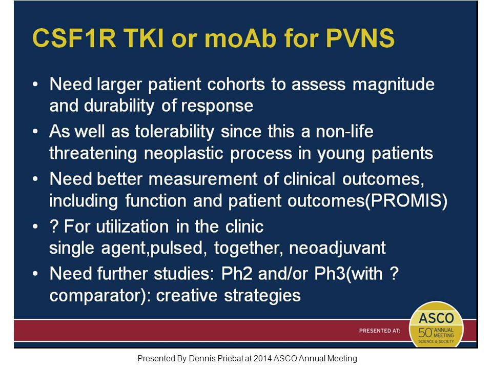 CSF1R TKI or moAb for PVNS Presented By Dennis Priebat at 2014 ASCO Annual Meeting