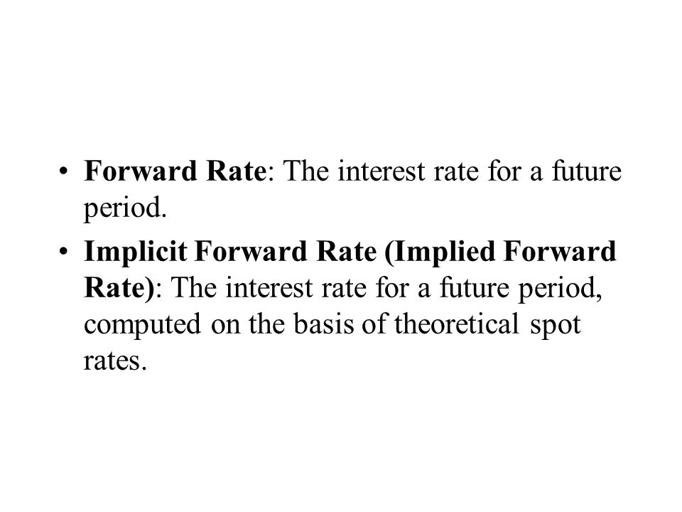 Forward Rate: The interest rate for a future period.