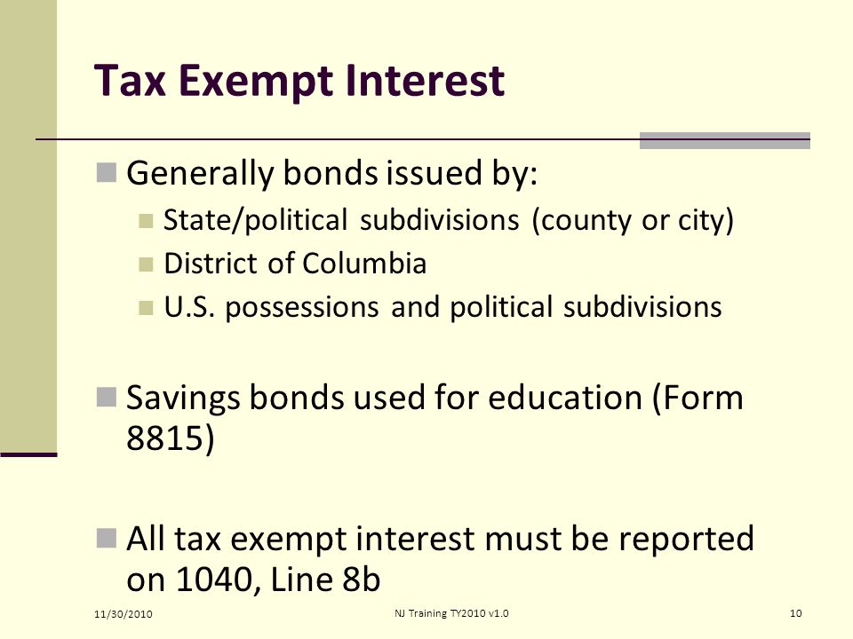 Tax Exempt Interest Generally bonds issued by: State/political subdivisions (county or city) District of Columbia U.S.