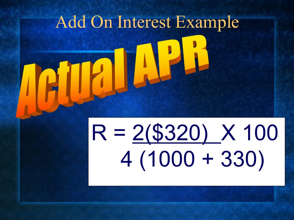Add On Interest Example R = 2($320) X 100 4 (1000 + 330)