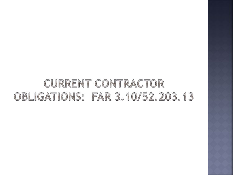 Contractors must have a written code of business ethics and conduct if they hold a contract in excess of $5M Contractor shall timely disclose…a violation of Federal criminal law involving fraud, conflict of interest…