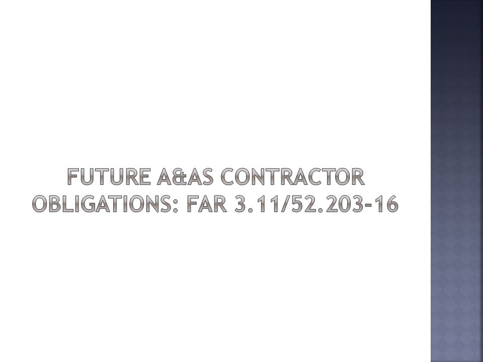  NDAA 2009, Section 841 reacts to the GAO report  New Subpart 3.11: Preventing Personal Conflicts of Interest for Contractor Employees Performing Acquisition Functions and corresponding clause 52.203-16 (will replace H112)  Applies to acquisition A&AS (including FFRDC) contracts above the simplified acquisition threshold  Public comment period closed January 2010