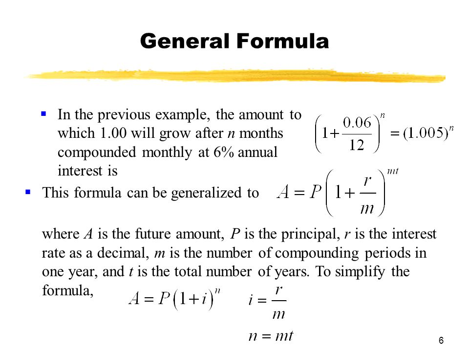 7 Compound Interest General Formula where i = r/m A = amount (future amount) at the end of n periods P = principal (present value) r = annual nominal rate m = number of compounding periods per year i = rate per compounding period t = total number of compounding periods