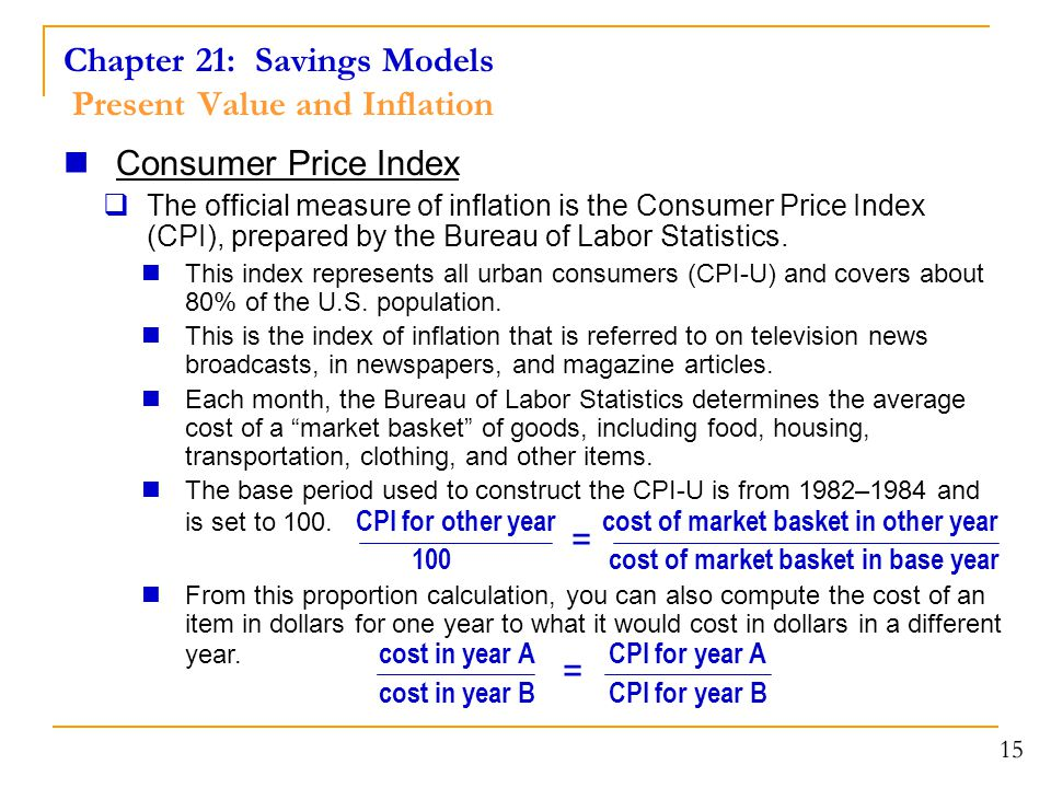Chapter 21: Savings Models Present Value and Inflation 15 Consumer Price Index  The official measure of inflation is the Consumer Price Index (CPI), prepared by the Bureau of Labor Statistics.
