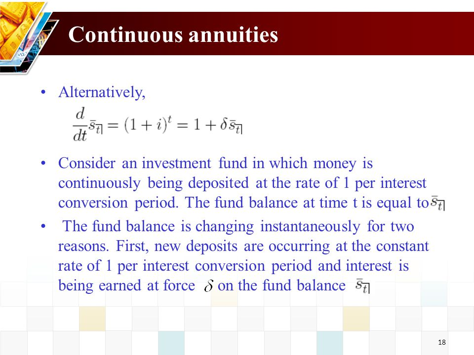 19 Continuous annuities Similarly, we have Finally, we can express the value of continuous annuities strictly in terms of the force of interest.