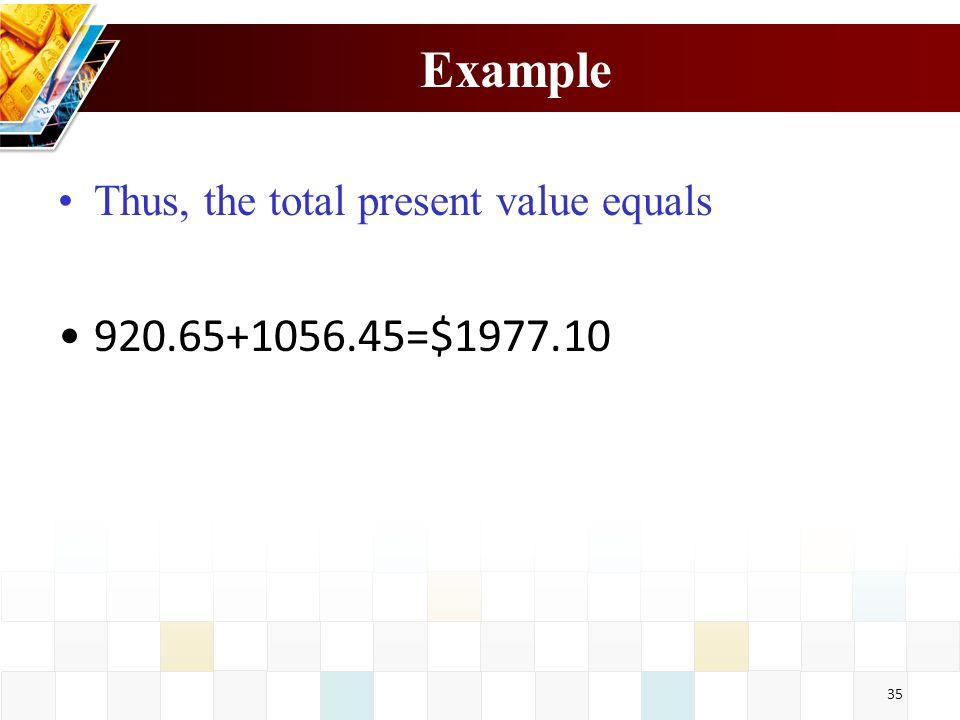 35 Example Thus, the total present value equals 920.65+1056.45=$1977.10