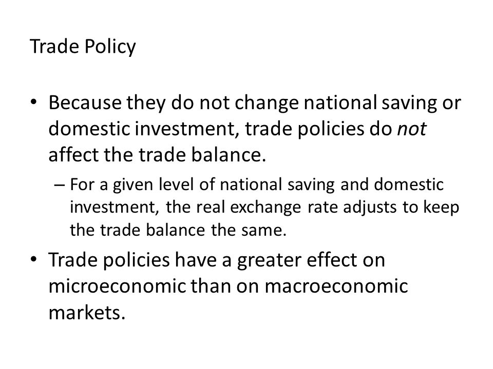 Trade Policy Because they do not change national saving or domestic investment, trade policies do not affect the trade balance.